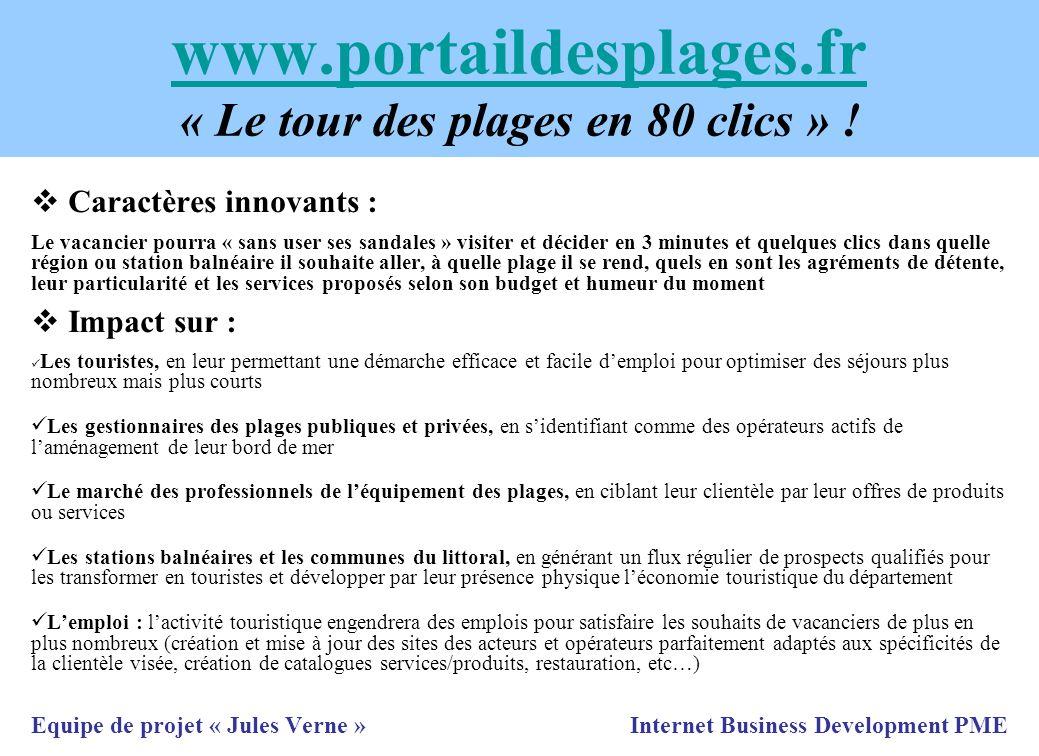 www.portaildesplages.fr www.portaildesplages.fr « Le tour des plages en 80 clics » ! Caractères innovants : Le vacancier pourra « sans user ses sandal