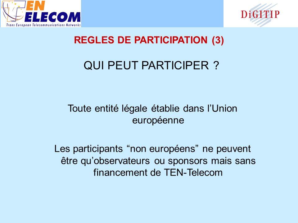 Toute entité légale établie dans lUnion européenne Les participants non européens ne peuvent être quobservateurs ou sponsors mais sans financement de TEN-Telecom QUI PEUT PARTICIPER .