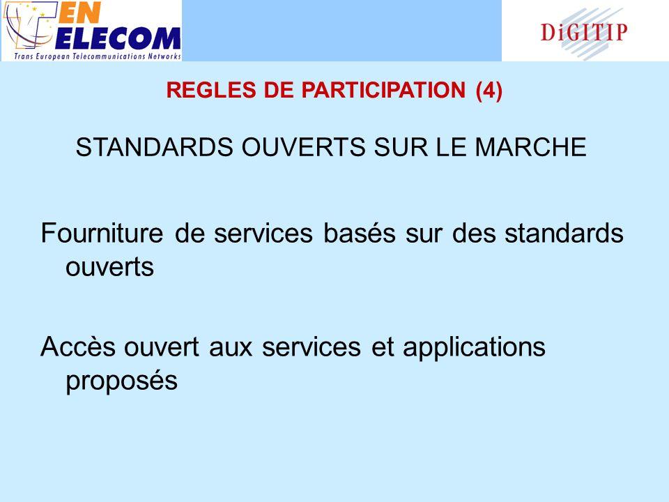 Fourniture de services basés sur des standards ouverts Accès ouvert aux services et applications proposés STANDARDS OUVERTS SUR LE MARCHE REGLES DE PARTICIPATION (4)