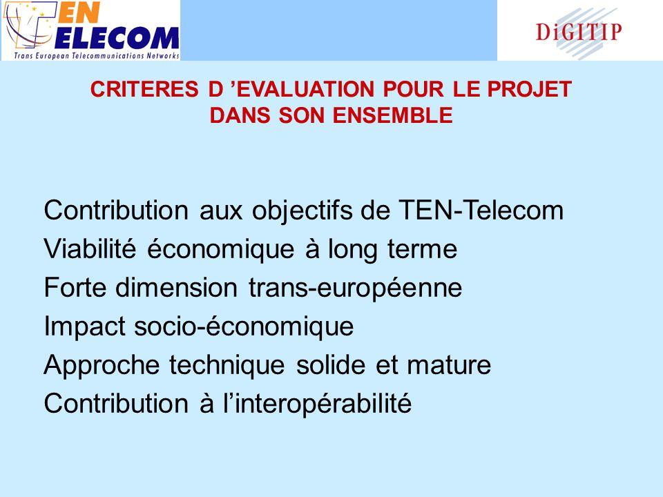 Contribution aux objectifs de TEN-Telecom Viabilité économique à long terme Forte dimension trans-européenne Impact socio-économique Approche technique solide et mature Contribution à linteropérabilité CRITERES D EVALUATION POUR LE PROJET DANS SON ENSEMBLE