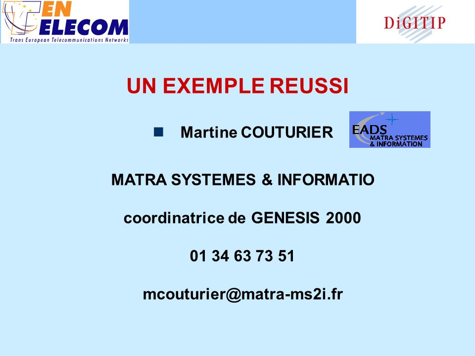 UN EXEMPLE REUSSI Martine COUTURIER MATRA SYSTEMES & INFORMATIO coordinatrice de GENESIS 2000 01 34 63 73 51 mcouturier@matra-ms2i.fr