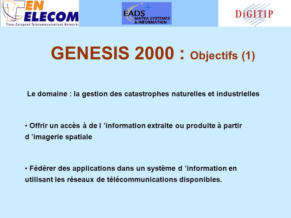 GENESIS 2000 : Objectifs (1) Le domaine : la gestion des catastrophes naturelles et industrielles Offrir un accès à de l information extraite ou produite à partir d imagerie spatiale Fédérer des applications dans un système d information en utilisant les réseaux de télécommunications disponibles.