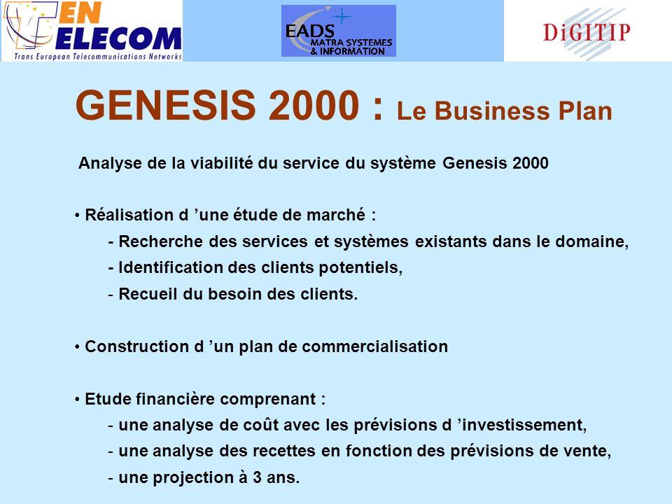 Analyse de la viabilité du service du système Genesis 2000 Réalisation d une étude de marché : - Recherche des services et systèmes existants dans le domaine, - Identification des clients potentiels, - Recueil du besoin des clients.
