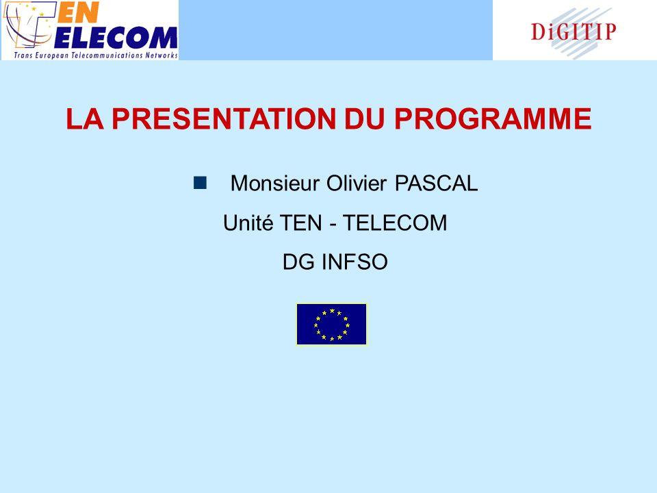 LA PRESENTATION DU PROGRAMME Monsieur Olivier PASCAL Unité TEN - TELECOM DG INFSO