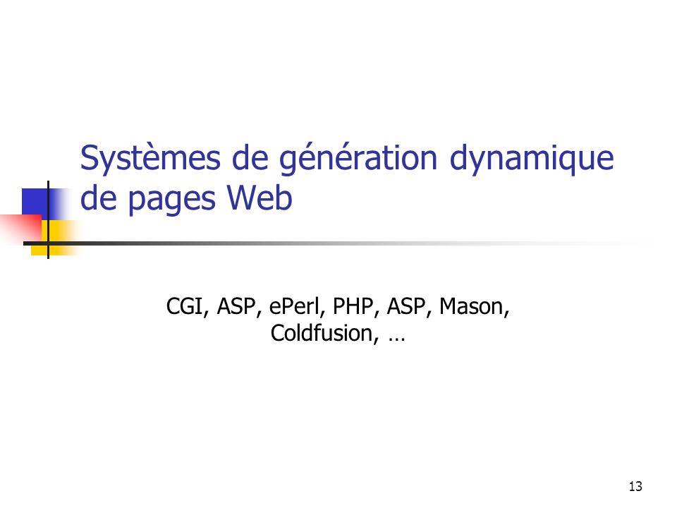 13 Systèmes de génération dynamique de pages Web CGI, ASP, ePerl, PHP, ASP, Mason, Coldfusion, …