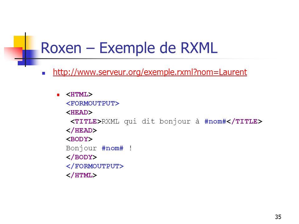 35 Roxen – Exemple de RXML http://www.serveur.org/exemple.rxml?nom=Laurent RXML qui dit bonjour à #nom# Bonjour #nom# !