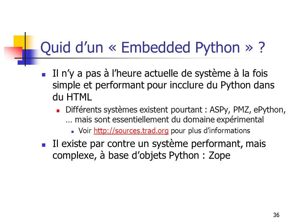 36 Quid dun « Embedded Python » ? Il ny a pas à lheure actuelle de système à la fois simple et performant pour incclure du Python dans du HTML Différe