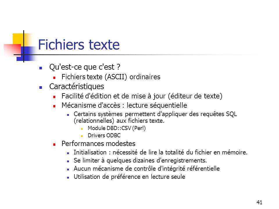 41 Fichiers texte Qu'est-ce que c'est ? Fichiers texte (ASCII) ordinaires Caractéristiques Facilité d'édition et de mise à jour (éditeur de texte) Méc