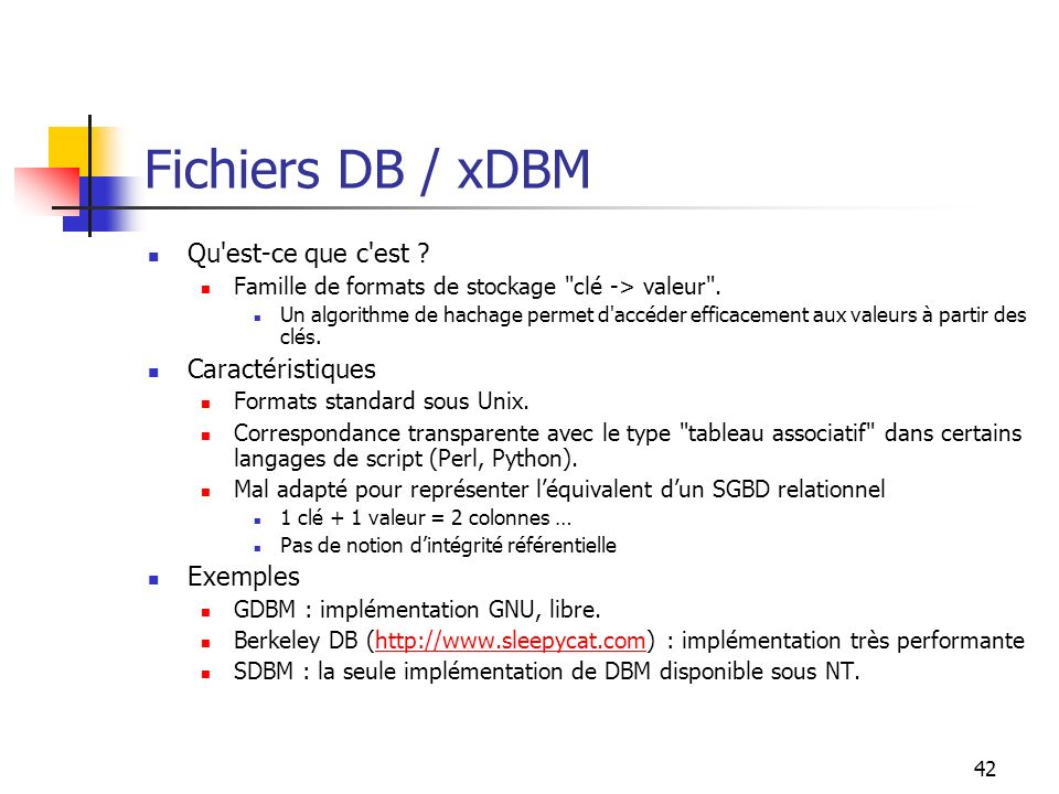 42 Fichiers DB / xDBM Qu est-ce que c est . Famille de formats de stockage clé -> valeur .