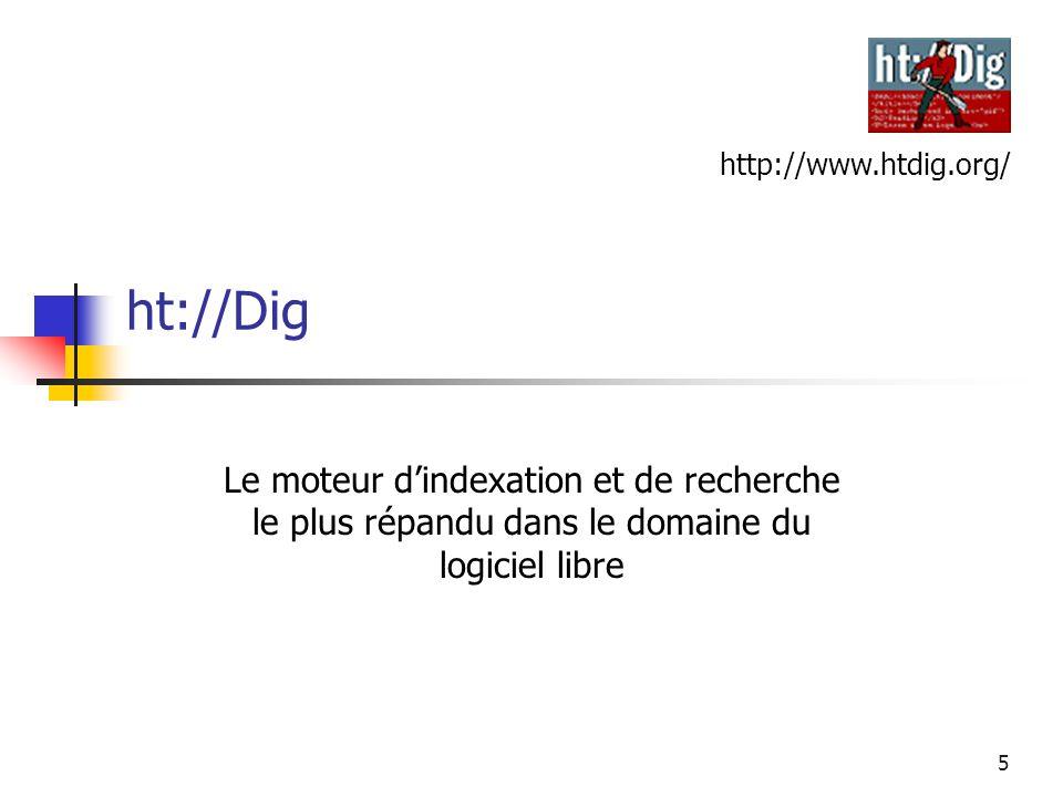 5 ht://Dig Le moteur dindexation et de recherche le plus répandu dans le domaine du logiciel libre http://www.htdig.org/