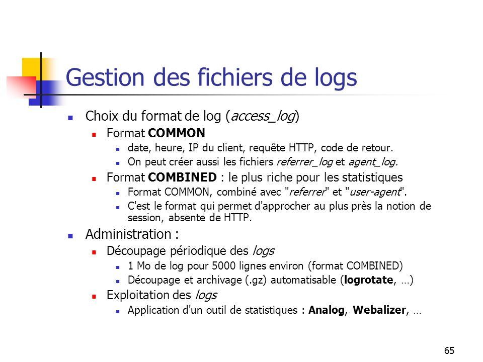 65 Gestion des fichiers de logs Choix du format de log (access_log) Format COMMON date, heure, IP du client, requête HTTP, code de retour. On peut cré