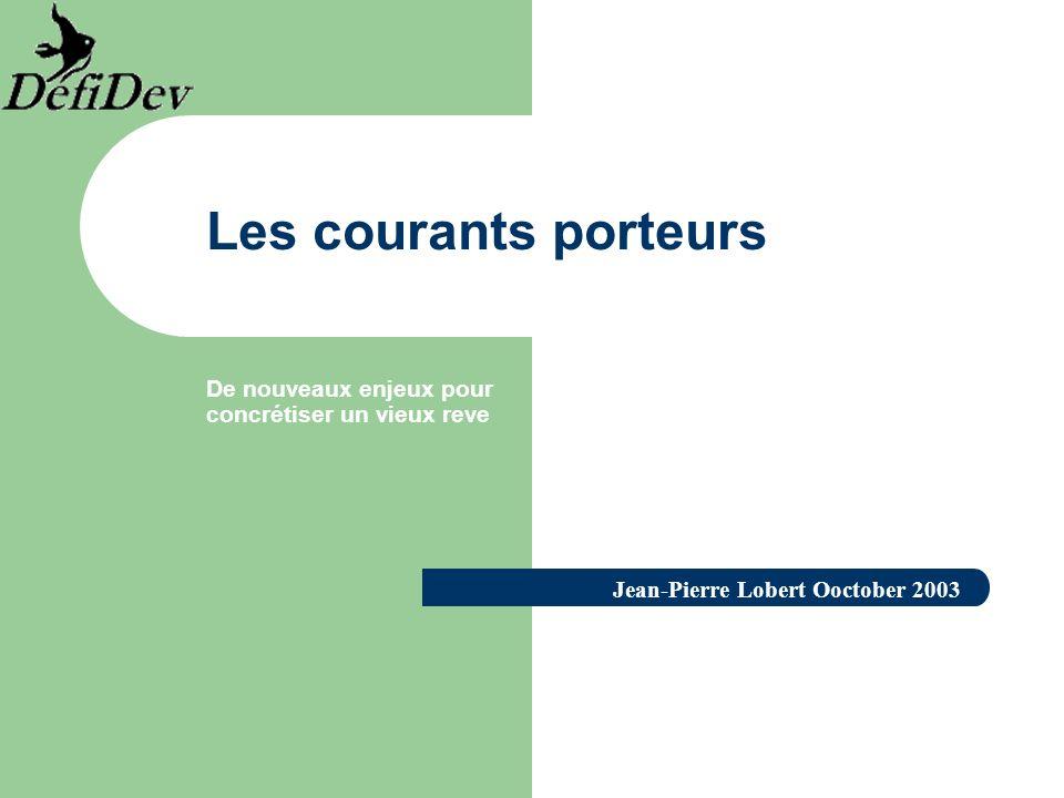Les courants porteurs De nouveaux enjeux pour concrétiser un vieux reve Jean-Pierre Lobert Ooctober 2003