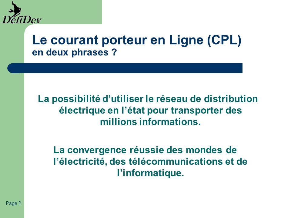 Page 2 Le courant porteur en Ligne (CPL) en deux phrases ? La possibilité dutiliser le réseau de distribution électrique en létat pour transporter des