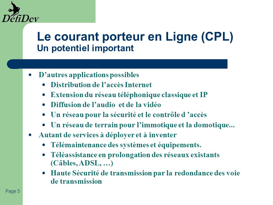 Page 5 Le courant porteur en Ligne (CPL) Un potentiel important Dautres applications possibles Distribution de laccès Internet Extension du réseau tél
