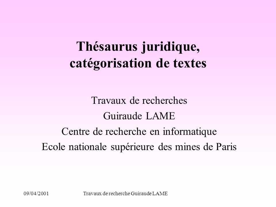 09/04/2001Travaux de recherche Guiraude LAME Thésaurus juridique, catégorisation de textes Travaux de recherches Guiraude LAME Centre de recherche en