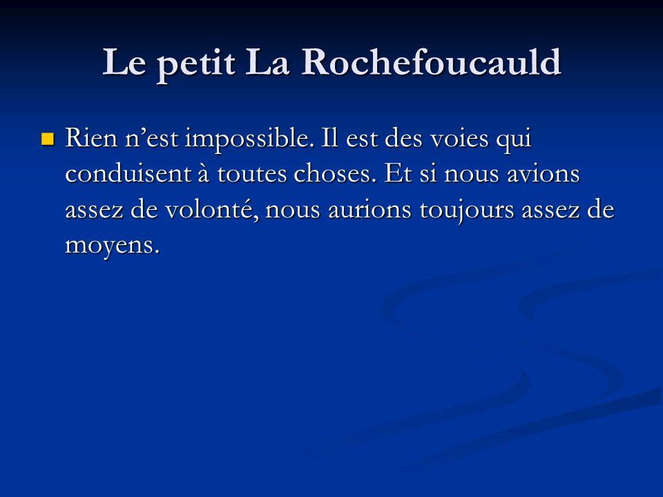 Le petit La Rochefoucauld Rien nest impossible. Il est des voies qui conduisent à toutes choses.