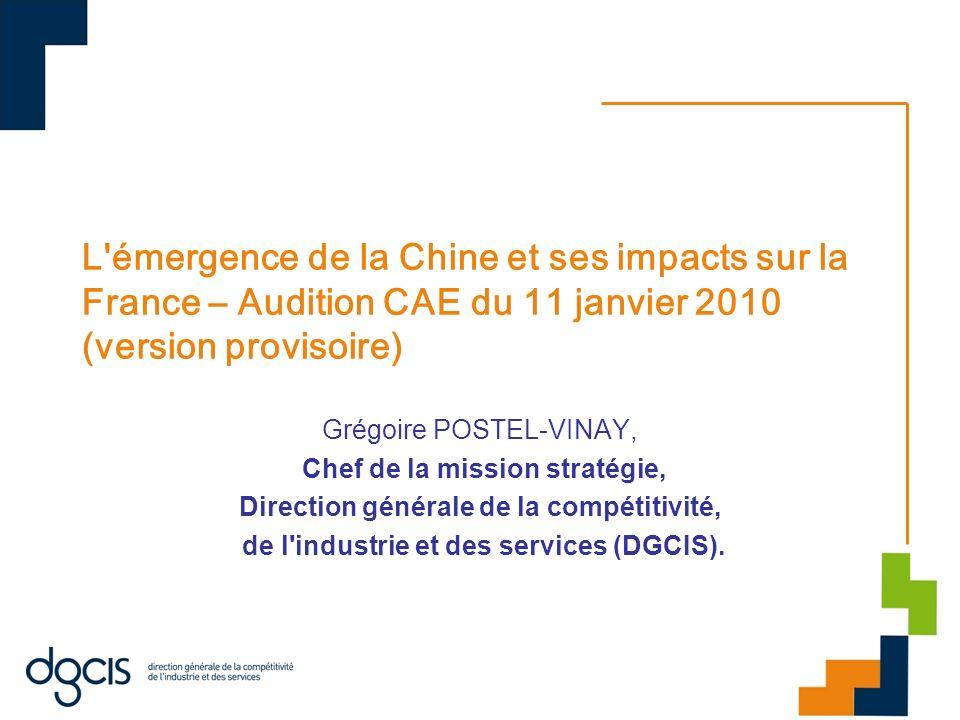 L'émergence de la Chine et ses impacts sur la France – Audition CAE du 11 janvier 2010 (version provisoire) Grégoire POSTEL-VINAY, Chef de la mission