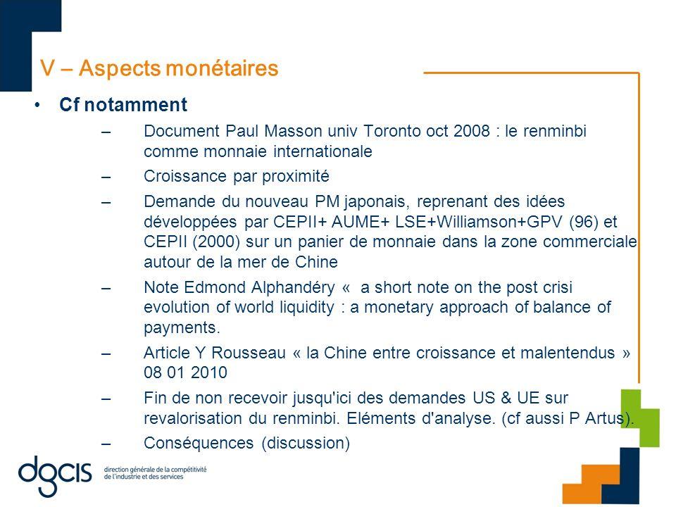 V – Aspects monétaires Cf notamment –Document Paul Masson univ Toronto oct 2008 : le renminbi comme monnaie internationale –Croissance par proximité –