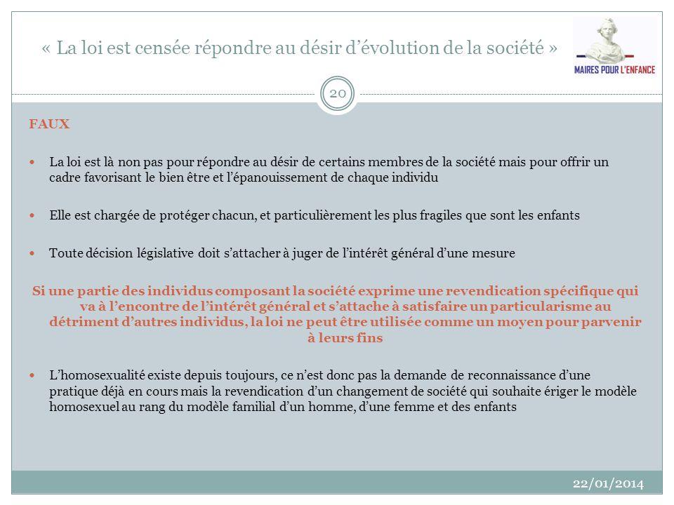 « La loi est censée répondre au désir dévolution de la société » 22/01/2014 20 FAUX La loi est là non pas pour répondre au désir de certains membres d