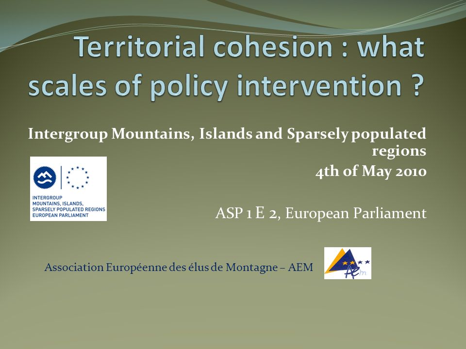 Intergroup Mountains, Islands and Sparsely populated regions 4th of May 2010 ASP 1 E 2, European Parliament Association Européenne des élus de Montagne – AEM