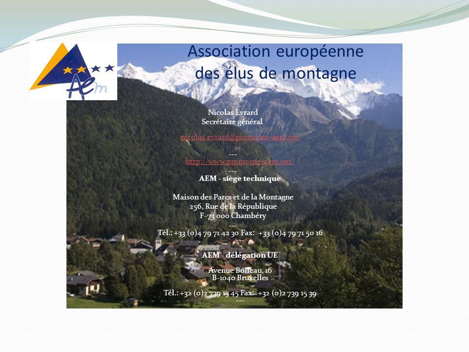 Nicolas Evrard Secrétaire général nicolas.evrard@promonte-aem.net nicolas.evrard@promonte-aem.net --- http://www.promonte-aem.net/ http://www.promonte-aem.net/ --- AEM - siège technique Maison des Parcs et de la Montagne 256, Rue de la République F-73 000 Chambéry --- Tél.: +33 (0)4 79 71 42 30 Fax: +33 (0)4 79 71 50 16 --- AEM - délégation UE Avenue Boileau, 16 B-1040 Bruxelles --- Tél.: +32 (0)2 739 15 45 Fax: +32 (0)2 739 15 39 --- Association européenne des élus de montagne