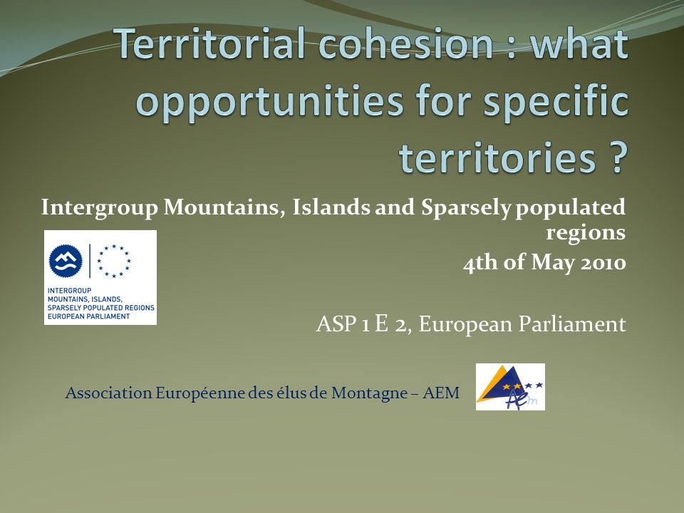 AEM : European network of regional and local authorities with mountain territories 1991: creation of AEM: from CoE to UE Institutions 2 main Status Objectives: sensibilisation and networking Direct and non direct Members Every political levels from Mayors to MEP (intergroup) with a majority of Regional actors Democratic Legitimity and political positions (policy makers and policy managers) Territorial stake in European debate, challenge of European governance (now based on Lisbon Treaty & Art 174 )