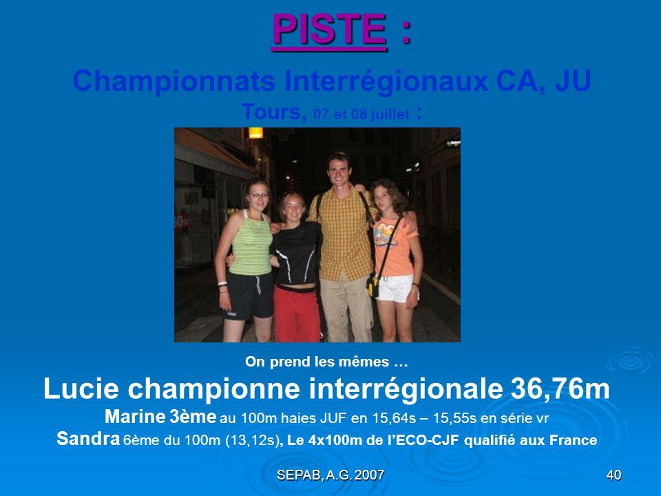 SEPAB, A.G. 200739 Championnats REGIONAUX CA, JU, ES, SE Saran, 09 et 17 juin : PISTE : Deux championnes régionales : Lucie (au disque avec 35,19m), S