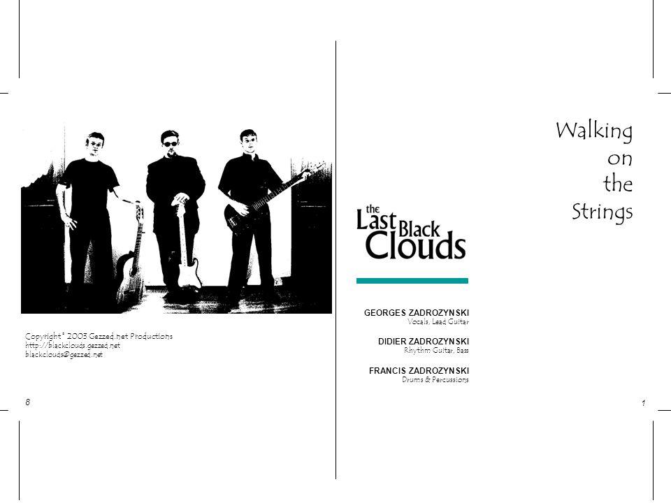 1 8 Walking on the Strings Copyright © 2003 Gezzed.net Productions http://blackclouds.gezzed.net blackclouds@gezzed.net GEORGES ZADROZYNSKI Vocals, Le