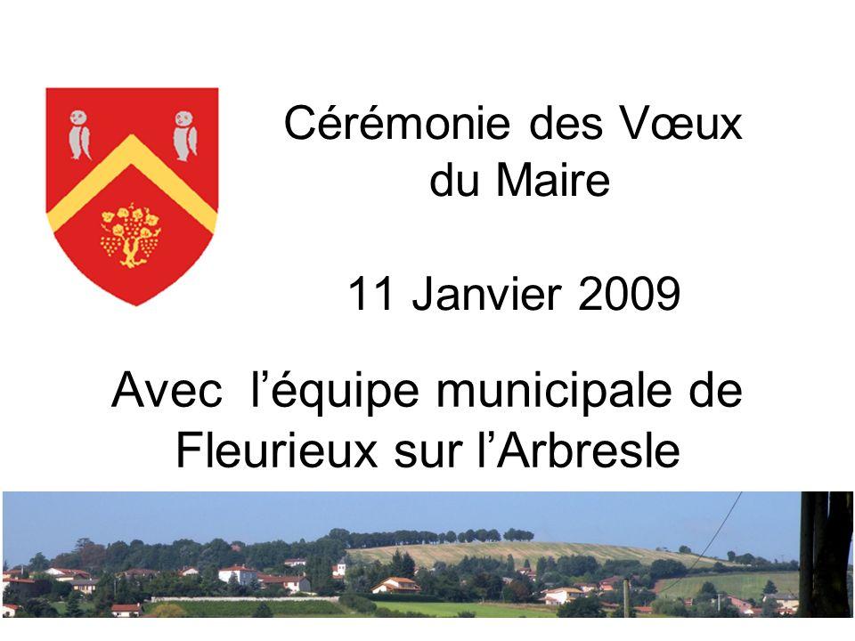 Cérémonie des Vœux du Maire 11 Janvier 2009 Avec léquipe municipale de Fleurieux sur lArbresle