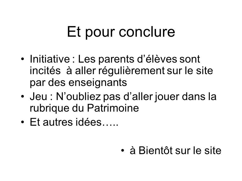 Et pour conclure Initiative : Les parents délèves sont incités à aller régulièrement sur le site par des enseignants Jeu : Noubliez pas daller jouer d