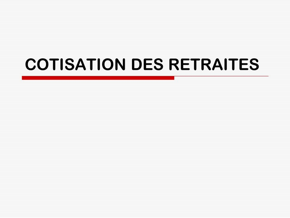 COTISATION DES RETRAITES