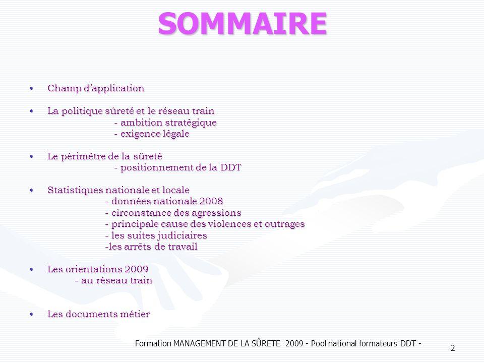 Formation MANAGEMENT DE LA SÛRETE 2009 - Pool national formateurs DDT - 2SOMMAIRE Champ dapplicationChamp dapplication La politique sûreté et le résea