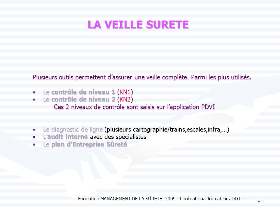 Formation MANAGEMENT DE LA SÛRETE 2009 - Pool national formateurs DDT - 41 LA VEILLE SURETE Plusieurs outils permettent dassurer une veille complète.