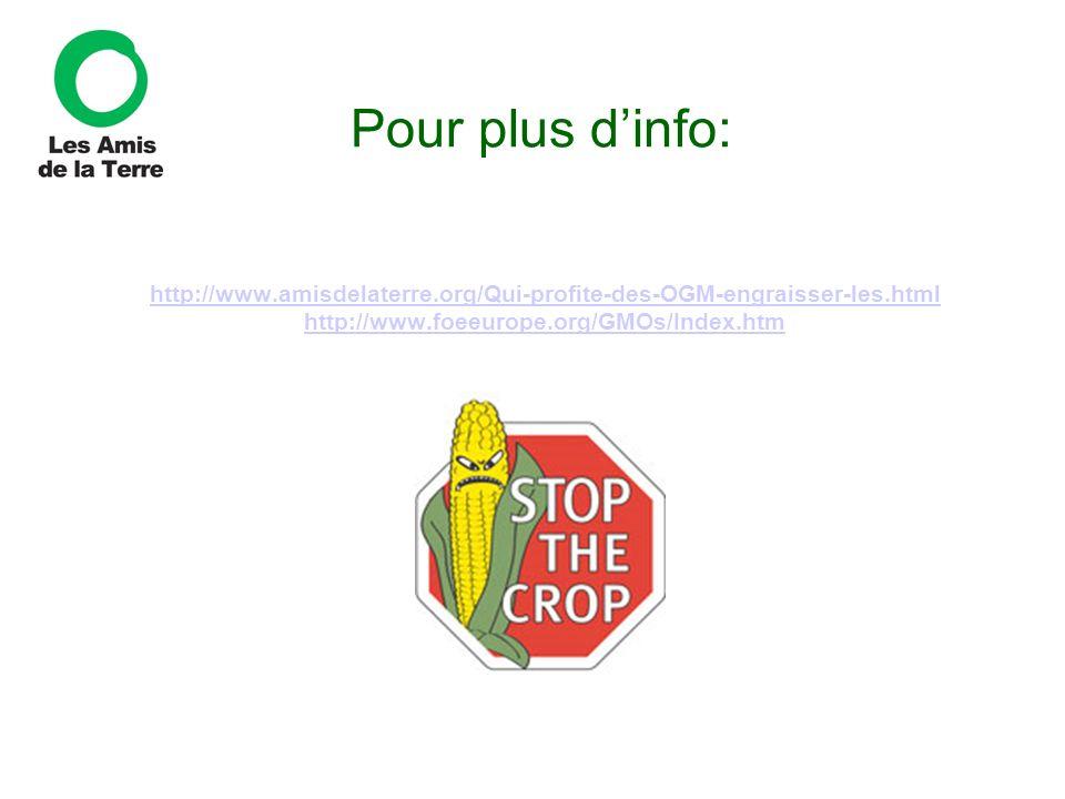 http://www.amisdelaterre.org/Qui-profite-des-OGM-engraisser-les.html http://www.foeeurope.org/GMOs/Index.htm Pour plus dinfo: