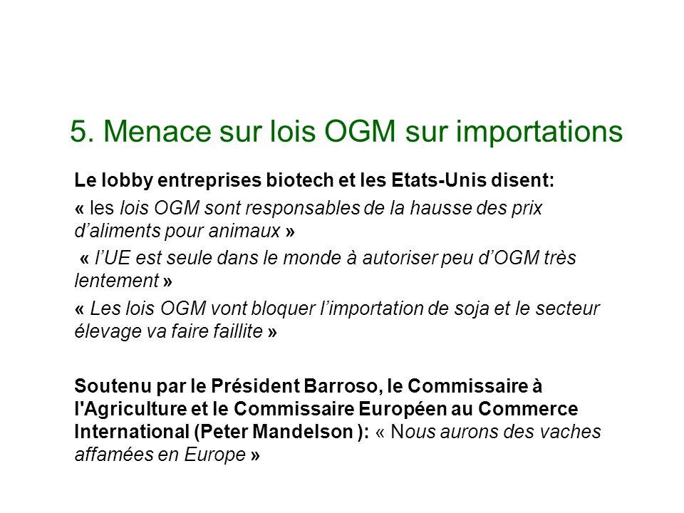 5. Menace sur lois OGM sur importations Le lobby entreprises biotech et les Etats-Unis disent: « les lois OGM sont responsables de la hausse des prix