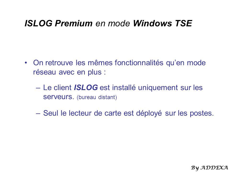 ISLOG Premium en mode Windows TSE On retrouve les mêmes fonctionnalités quen mode réseau avec en plus : –Le client ISLOG est installé uniquement sur les serveurs.