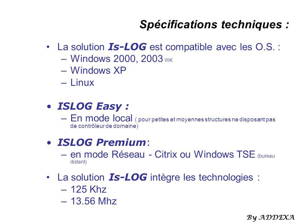 Spécifications techniques : La solution Is-LOG est compatible avec les O.S. : –Windows 2000, 2003 WK –Windows XP –Linux ISLOG Easy : –En mode local (