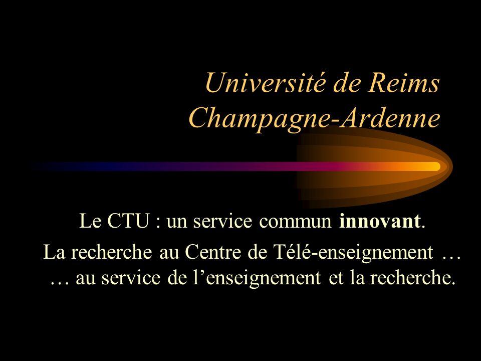 Université de Reims Champagne-Ardenne Le CTU : un service commun innovant. La recherche au Centre de Télé-enseignement … … au service de lenseignement