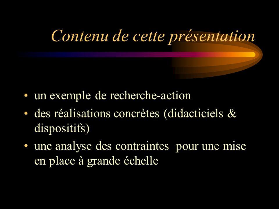Contenu de cette présentation un exemple de recherche-action des réalisations concrètes (didacticiels & dispositifs) une analyse des contraintes pour