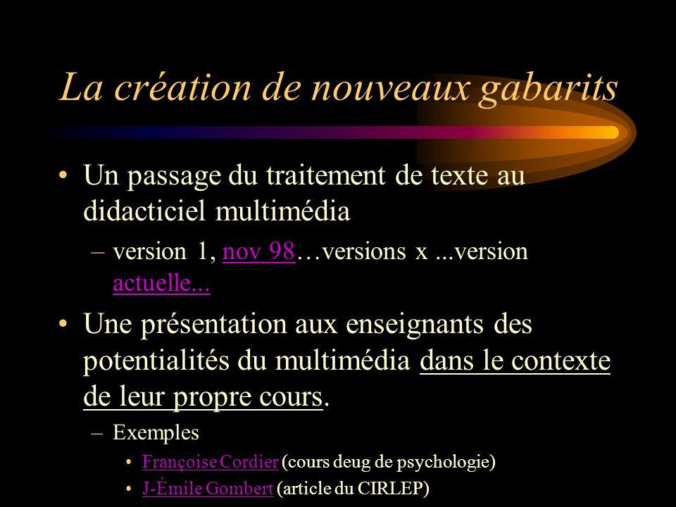 La création de nouveaux gabarits Un passage du traitement de texte au didacticiel multimédia –version 1, nov 98…versions x...version actuelle...nov 98