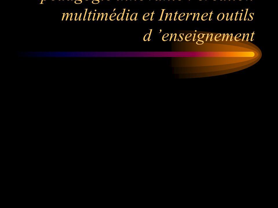 ???poursuivre les recherches de pédagogie innovante : création multimédia et Internet outils d enseignement