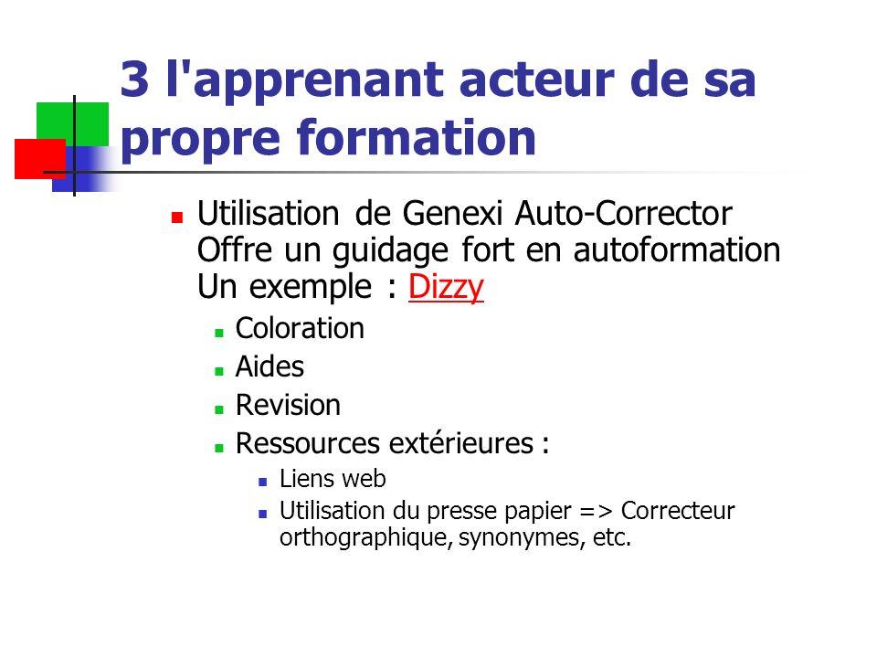 3 l'apprenant acteur de sa propre formation Utilisation de Genexi Auto-Corrector Offre un guidage fort en autoformation Un exemple : DizzyDizzy Colora