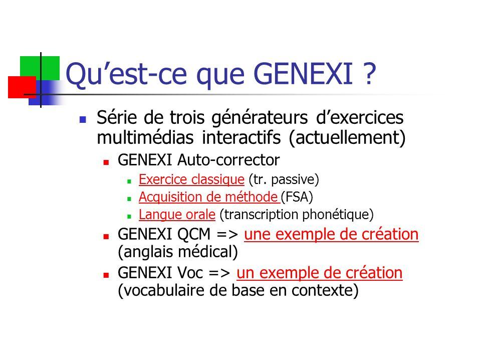 Quest-ce que GENEXI ? Série de trois générateurs dexercices multimédias interactifs (actuellement) GENEXI Auto-corrector Exercice classique (tr. passi
