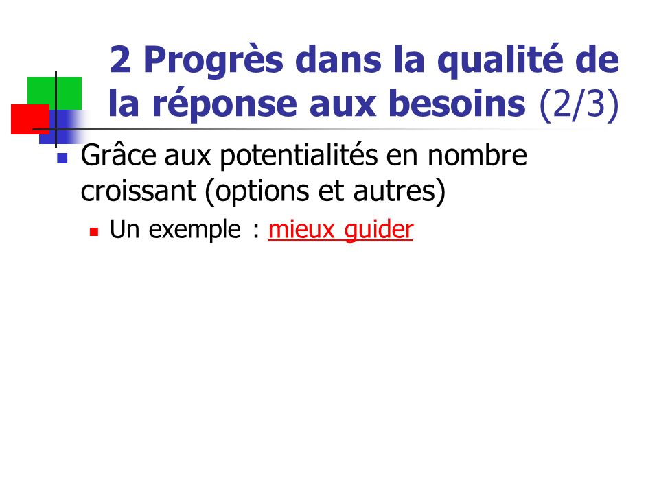 Grâce aux potentialités en nombre croissant (options et autres) Un exemple : mieux guidermieux guider 2 Progrès dans la qualité de la réponse aux beso