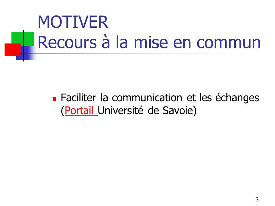 3 MOTIVER Recours à la mise en commun Faciliter la communication et les échanges (Portail Université de Savoie)Portail