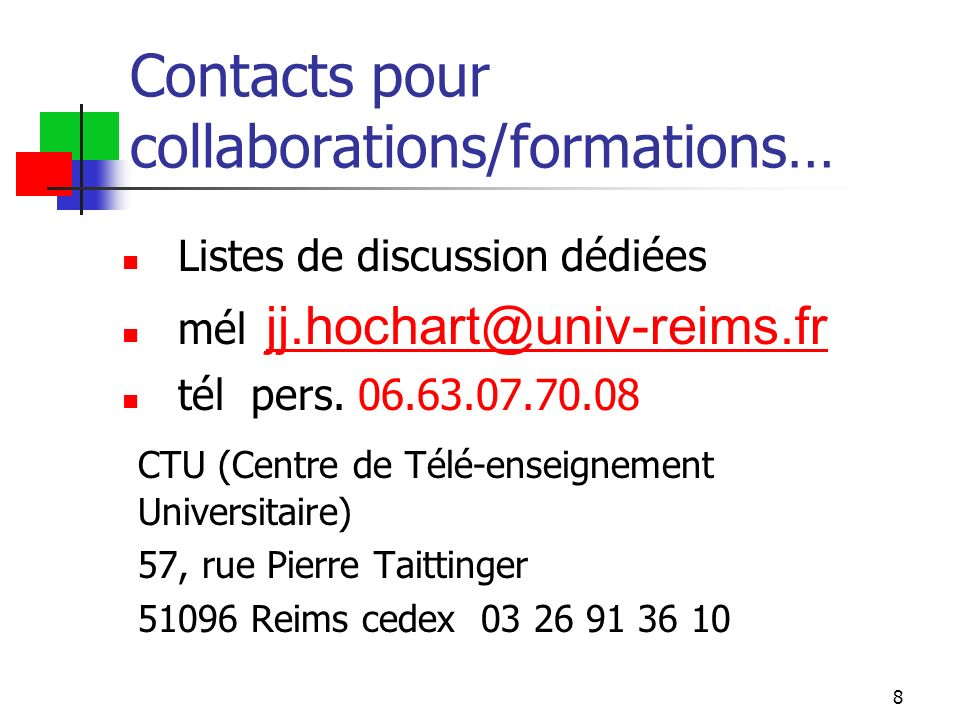 8 Contacts pour collaborations/formations… Listes de discussion dédiées mél jj.hochart@univ-reims.frjj.hochart@univ-reims.fr tél pers.
