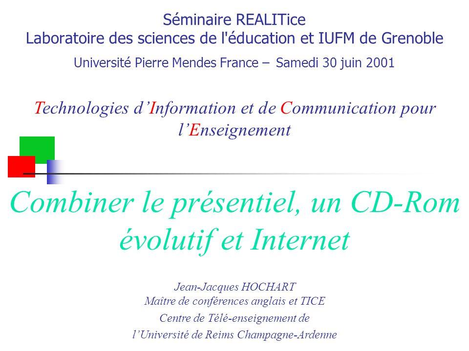 Séminaire REALITice Laboratoire des sciences de l'éducation et IUFM de Grenoble Université Pierre Mendes France – Samedi 30 juin 2001 Technologies dIn
