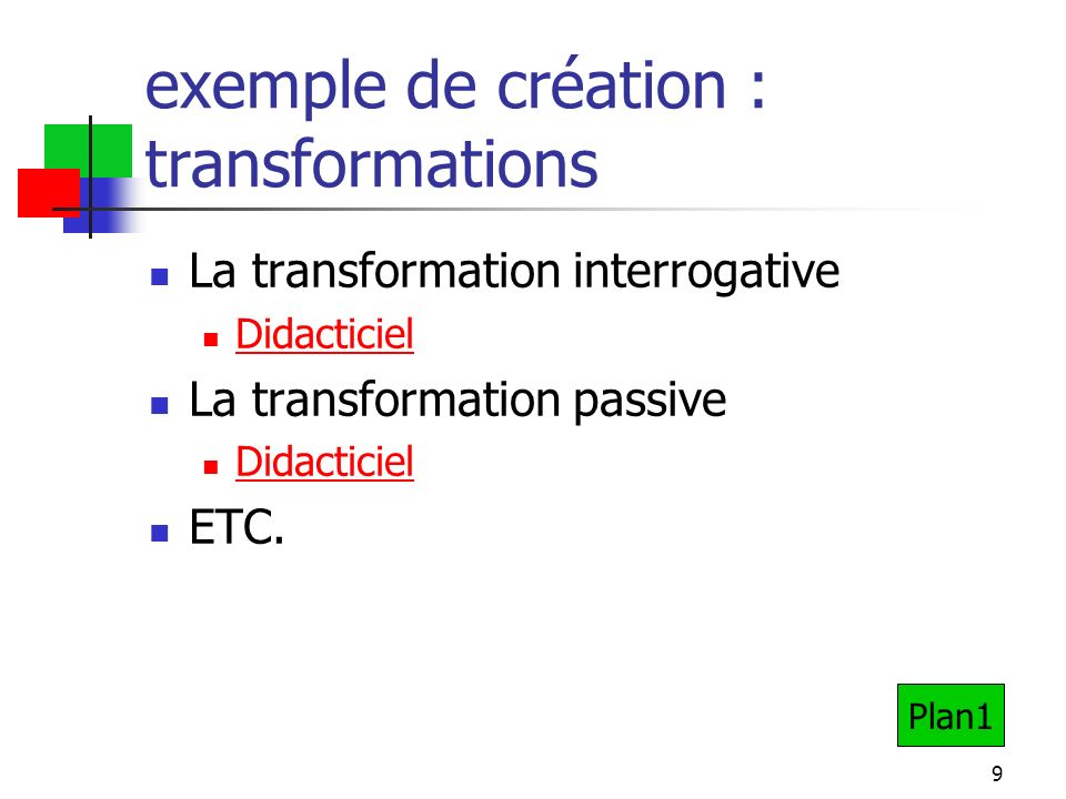 9 exemple de création : transformations La transformation interrogative Didacticiel La transformation passive Didacticiel ETC.
