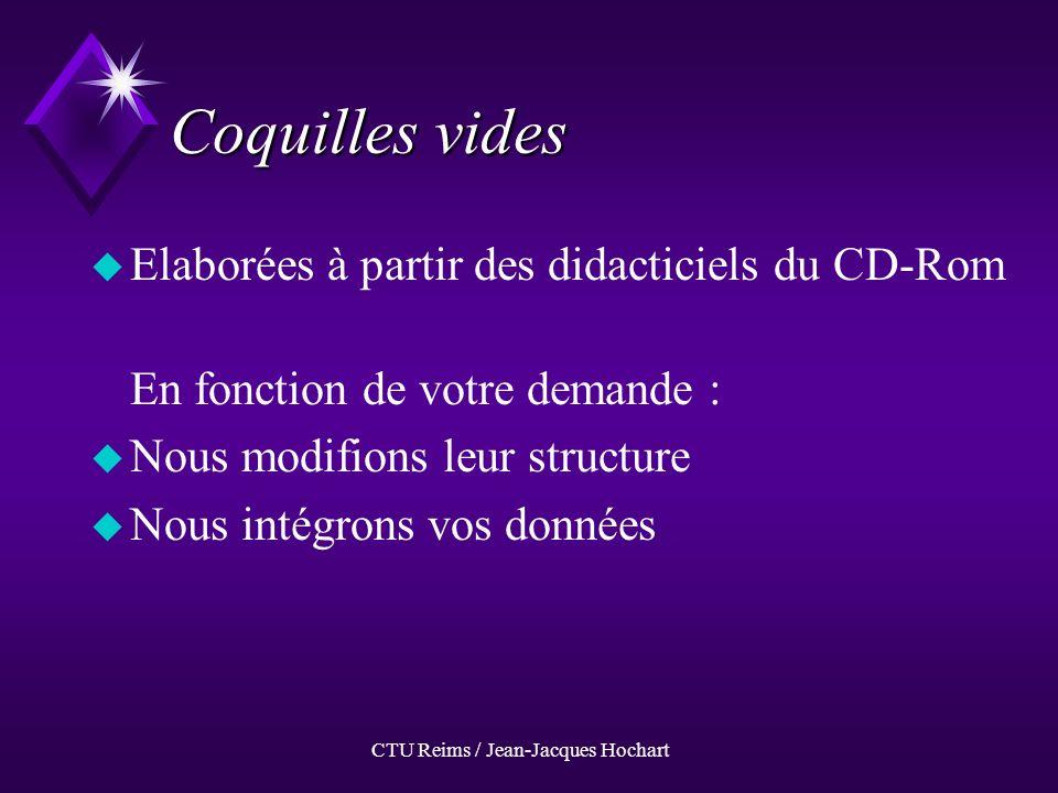 Coquilles vides uEuElaborées à partir des didacticiels du CD-Rom En fonction de votre demande : uNuNous modifions leur structure uNuNous intégrons vos données