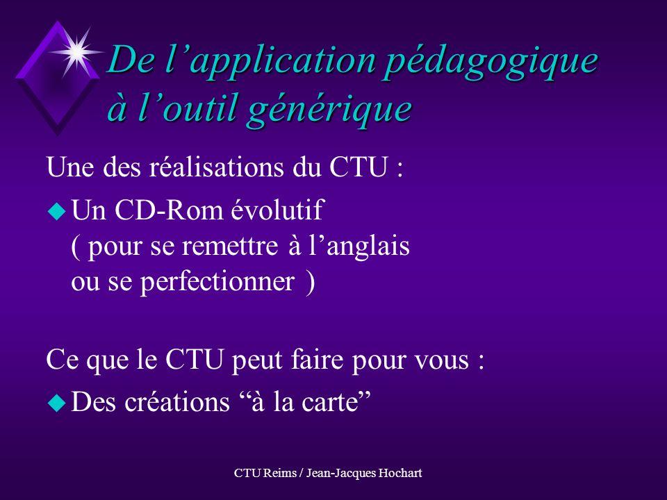 CTU Reims / Jean-Jacques Hochart Structure du CD-ROM Ensemble Multimédia d Anglais u Cours (pour non-linguistes) u Didacticiels périphériques (mieux maîtriser lécrit et loral)